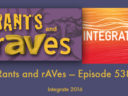 Rants and rAVes — Episode 538:  Integrate 2016
