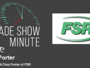 The Trade Show Minute: Episode 319 Chaz Porter of FSR